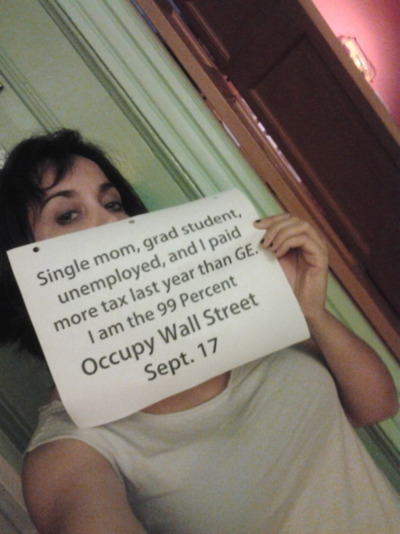 Single mom, grad student, unemployed, and I paid more tax last year than GE.  I am the 99 percent.  Occupy Wall Street Sept. 17